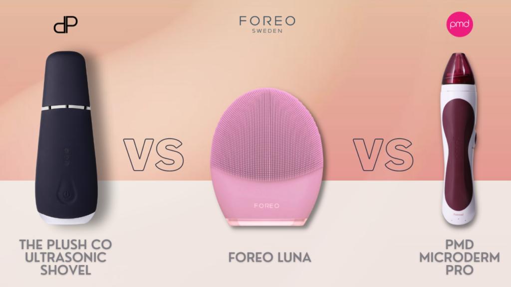 Ultrasonic Skin Shovel vs PMD Microderm Pro vs Foreo Luna 3