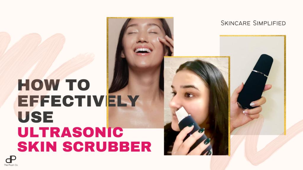 how to use Ultrasonic Skin Scrubber/Shovel
